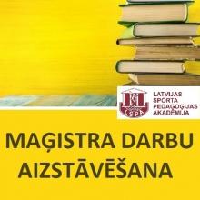 NO 19. FEBRUĀRA SĀKAS MAĢISTRA DARBU AIZSTĀVĒŠANA LSPA